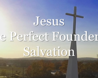Jesus, The Perfect Founder of Salvation