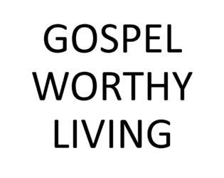 Gospel Worthy Living